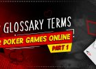 Glossary Term Part 1 for Online Poker